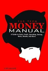 Teen Money Manual A Guide To Cash Credit Spending Saving Work Wealth And