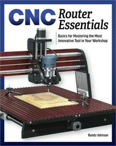 Cnc Router Essentials The Basics For Mastering The Most Innovative Tool In Your