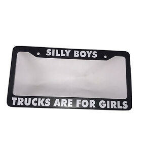 Silly Boys Trucks Are For Girls Plastic Car Funny License Plate Frame