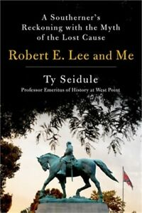 Robert E. Lee and Me: A Southerner#x27;s Reckoning with the Myth of the Lost Cause $22.77