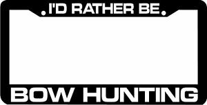 I D Rather Be Bow Hunting License Plate Frame