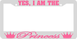 Yes I Am The Princess Pink Crown License Plate Frame