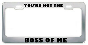 You Re Not The Boss Of Me Work License Plate Frame Tag Holder Border