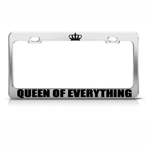 Queen Of Everything Metal Chrome Heavy License Plate Frame Suv Tag Border