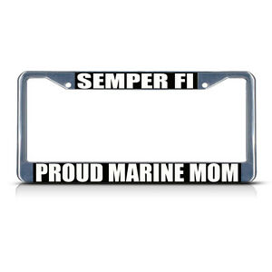 Semper Fi Proud Marine Mom Chrome Metal Heavy License Plate Frame Tag Border