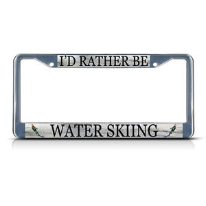 I D Rather Be Water Skiing Chrome Metal Heavy License Plate Frame Tag Border