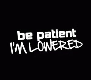 Be Patient I M Lowered Slammed Car Jdm Fatlace Illest Drift Decals Stickers Whit