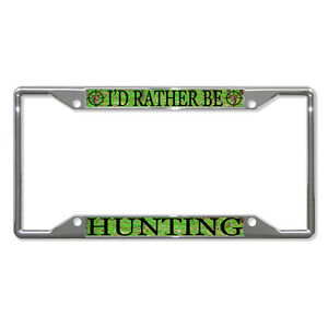 I D Rather Be Hunting Metal License Plate Frame Tag Border Four Holes