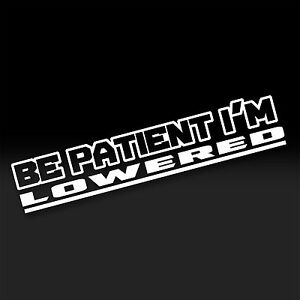 Be Patient I M Lowered Jdm Fatlace Illest Drift Slammed Funny Sticker Decal