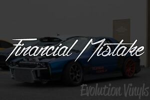 Financial Mistake Sticker Decal V1 Jdm Lowered Stance Low Drift Slammed Turbo