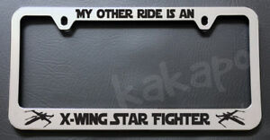 My Other Ride Is An X Wing Star Fighter Star Wars Chrome License Plate Frame