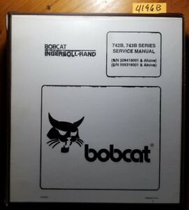 Bobcat 742b 743b Skid Steer S n 509418001 509318001 Service Manual 6720772 96