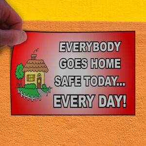 Decal Sticker Everybody Goes Home Safe Today Lifestyle Safety Sign Store Sign