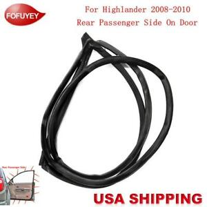 For Toyota Highlander 2008 2013 New Door Weatherstrip Moulding Seal Rear Right