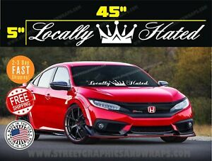 Locally Hated Windshield Banner Decal Sticker 5 X45 Tuner Boost Euro Funny