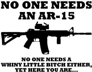 No Body Needs An Ar15 Decal Sticker Car Truck Usa 2a Guns Ammo Smith Sig 4x4 M