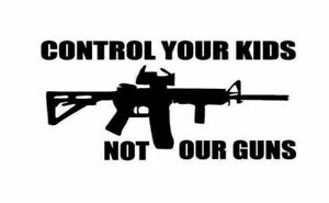 Control Your Kids Not Our Guns Vinyl Decal Sticker Buy 2 Get 1 Free