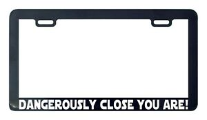 Dangerously Close You Are Star Wars License Plate Frame Holder Tag