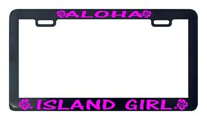 Aloha Island Girl License Plate Frame Holder Hawaii Oahu
