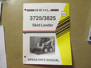 Gehl 3725 3825 Skid Loader Owners Maintenance Manual