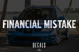 Financial Mistake Decal Sticker Illest Lowered Jdm Stance Low Drift Slammed