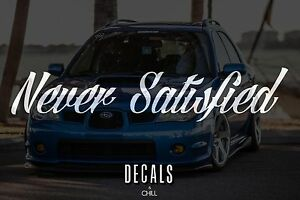 Never Satisfied Ver1 Decal Sticker Illest Lowered Jdm Stance Low Drift Slammed