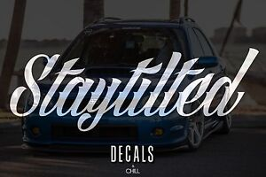 Stay Tilted Decal Sticker Illest Lowered Jdm Stance Low Slammed