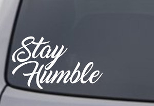 Stay Humble Vinyl Decal Sticker Window Wall Bumper Car Jdm Euro Illest Racing