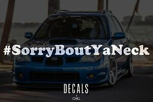 Sorry Bout Ya Neck Decal Sticker Illest Lowered Jdm Stance Low Slammed Rsx
