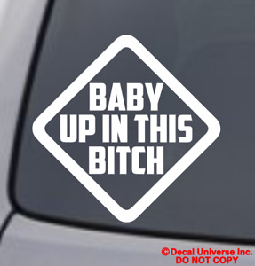 Baby Up In This Bitch Vinyl Decal Sticker Car Window Bumper Funny On Board Love