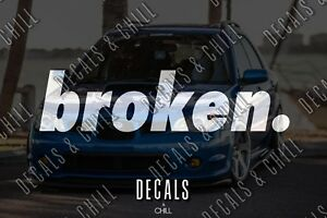 Broken Decal Sticker Illest Lowered Jdm Stance Drift Slammed Cambergang