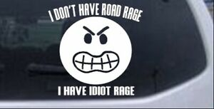 I Dont Have Road Rage I Have Idiot Rage Car Truck Window Decal Sticker 6x6 0