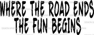 Where The Road Ends Vinyl Decal Sticker Muddin Truck Jeep Funny 4x4 Off Road