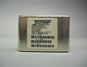 Isotemp Research Ocxo91 30 Oscillator 6 71v 5 0mhz Free Shipping New