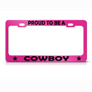 License Plate Frame Proud To Be A Cowboy Metal Hot Pink Car Accessories Hot Pink