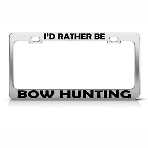 I D Rather Be Bow Hunting Chrome Metal License Plate Frame Tag Holder