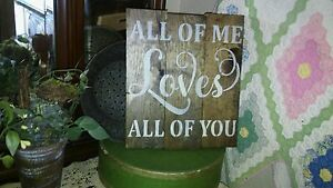 All Of Me Loves All Of You Primitive Wood Pallet And Farmhouse Style Sign