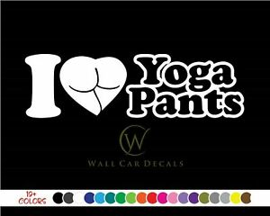 I Love Yoga Pants Vinyl Decal Sticker Funny Heart Booty Butt A Car Jdm Illest
