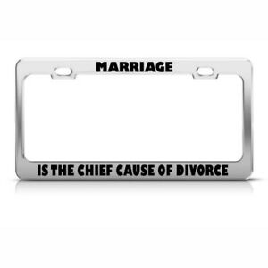 Marriage Is The Chief Cause Of Divorce Funny License Plate Frame Tag Holder