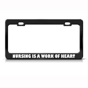 Nursing Is A Work Of Heart Metal License Plate Frame Tag Holder Two Holes