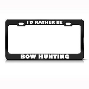 I D Rather Be Bow Hunting Metal License Plate Frame Tag Holder Two Holes