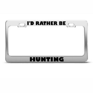 Metal License Plate Frame I D Rather Be Hunting Car Accessories Chrome