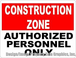 Construction Zone Authorized Personnel Only Sign Size Options Safety Security