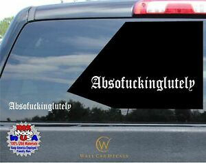Absofuckinglutely Decal Super Funny Vinyl Humor Car Wall Window Truck Sticker Oe
