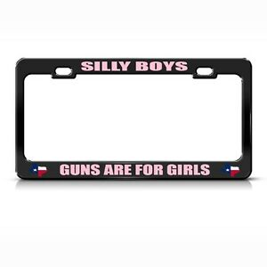 Metal License Plate Frame Silly Boys Guns Are For Girls Car Accessories Black