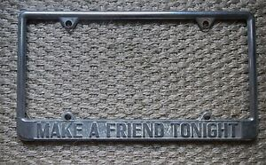 Custom make A Friend Tonight License Plate Frame Chrome Tag Holder Embossed
