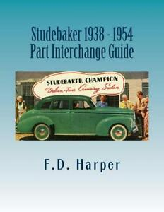 Studebaker 1938 1954 Part Interchange Guide find Identify Original Parts new