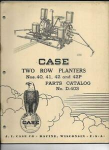 Case Two Row Planters Nos 40 41 42 And 42p Parts Catalog No D 403