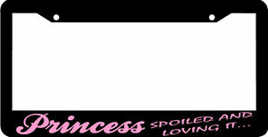 Princess Spoiled And Loving It Black Pink License Plate Frame