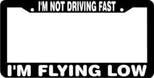 I M Not Driving Fast I M Flying Low Funny License Plate Frame